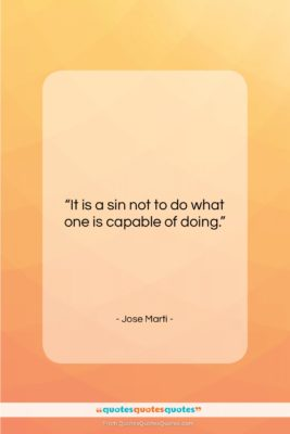 """Jose Marti quote: """"It is a sin not to do…""""- at QuotesQuotesQuotes.com"""