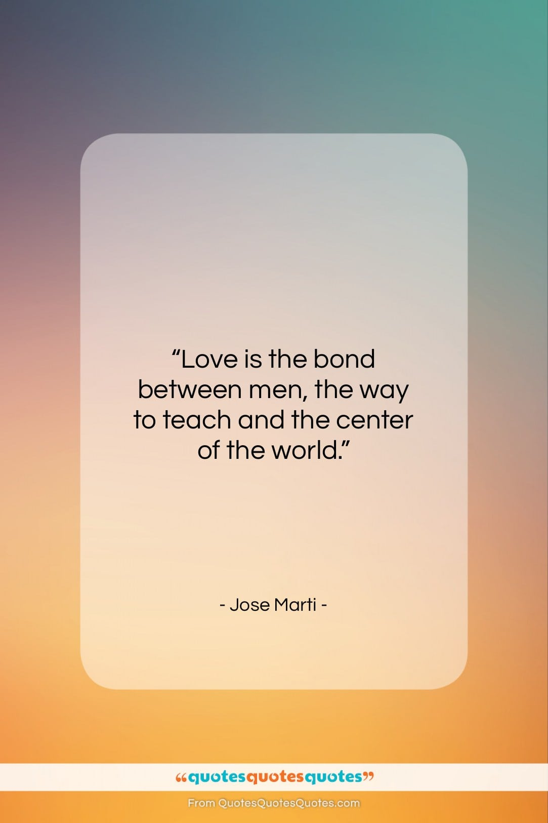 """Jose Marti quote: """"Love is the bond between men, the…""""- at QuotesQuotesQuotes.com"""