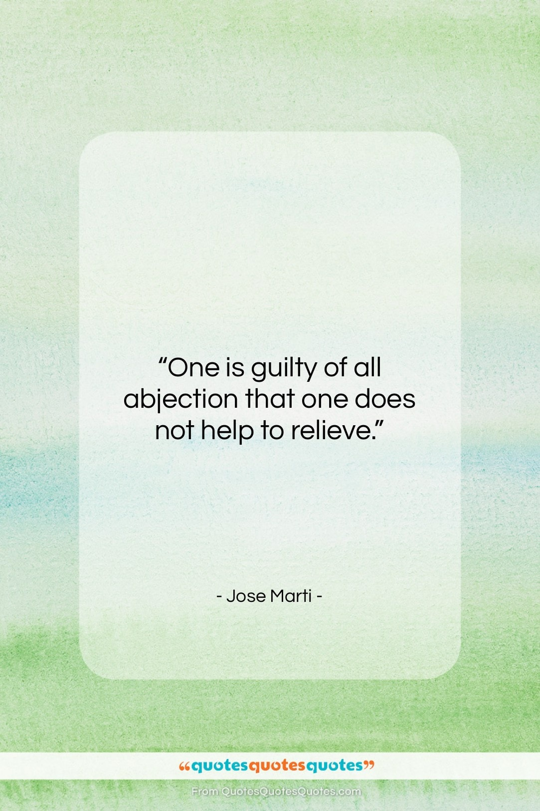 """Jose Marti quote: """"One is guilty of all abjection that…""""- at QuotesQuotesQuotes.com"""