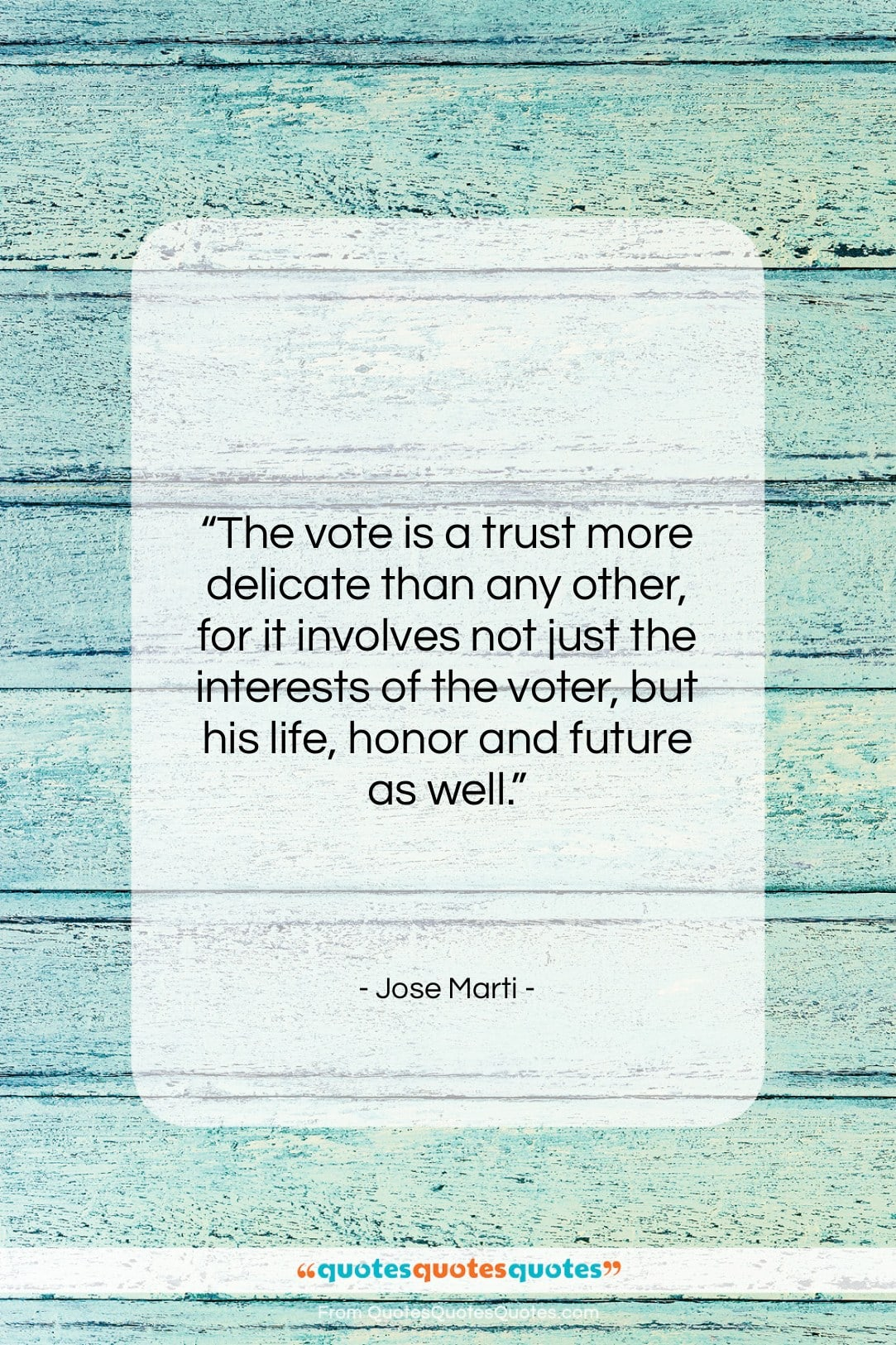"Jose Marti quote: ""The vote is a trust more delicate…""- at QuotesQuotesQuotes.com"