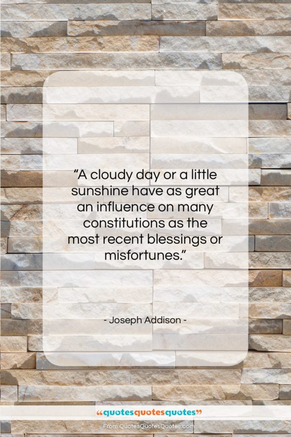 "Joseph Addison quote: ""A cloudy day or a little sunshine…""- at QuotesQuotesQuotes.com"