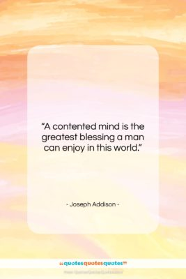 """Joseph Addison quote: """"A contented mind is the greatest blessing…""""- at QuotesQuotesQuotes.com"""