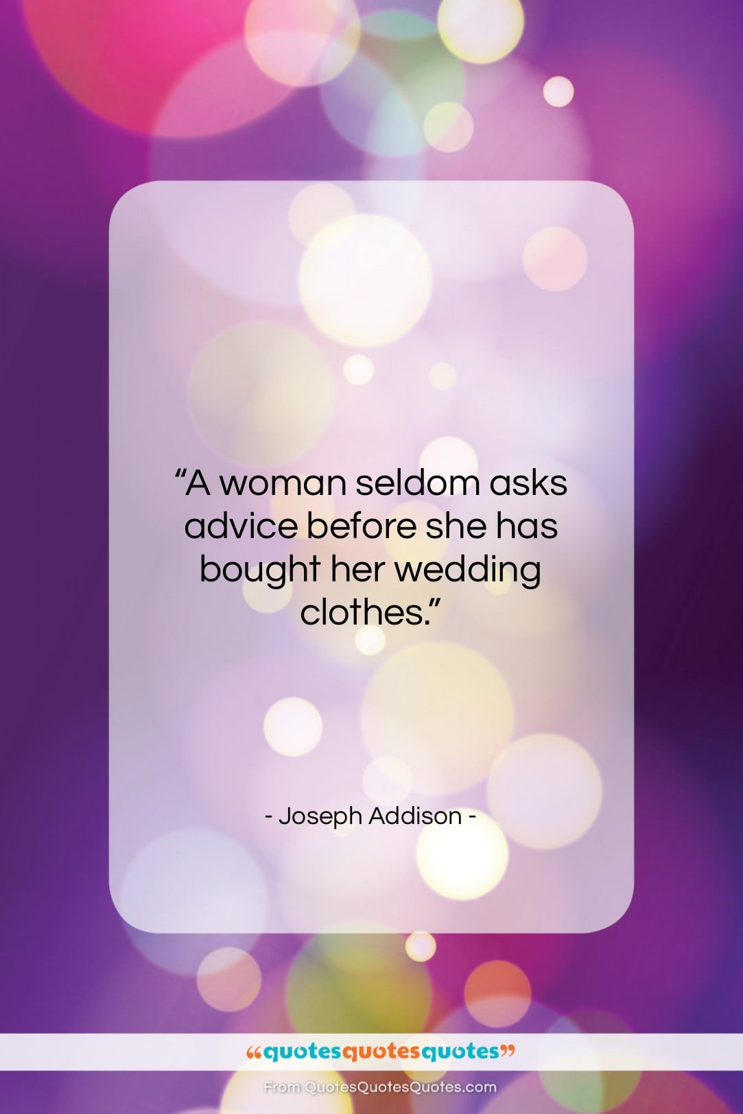 """Joseph Addison quote: """"A woman seldom asks advice before she…""""- at QuotesQuotesQuotes.com"""