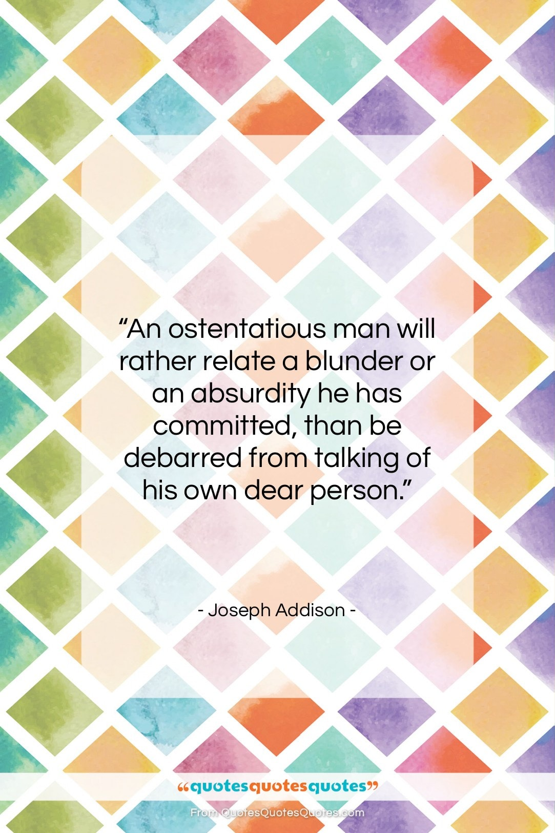 """Joseph Addison quote: """"An ostentatious man will rather relate a…""""- at QuotesQuotesQuotes.com"""
