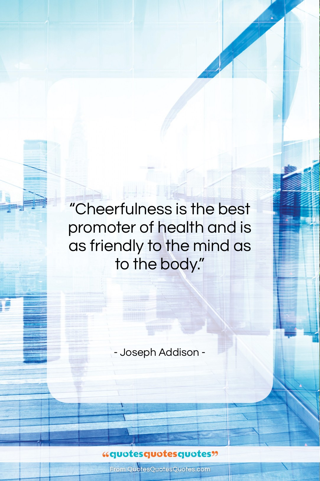 """Joseph Addison quote: """"Cheerfulness is the best promoter of health…""""- at QuotesQuotesQuotes.com"""
