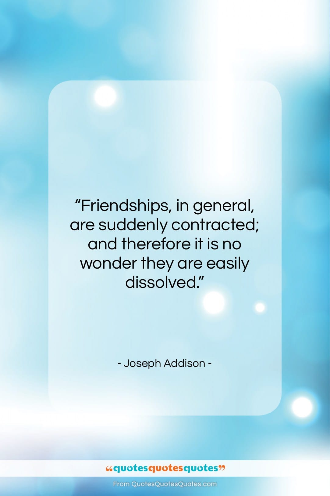 """Joseph Addison quote: """"Friendships, in general, are suddenly contracted; and…""""- at QuotesQuotesQuotes.com"""