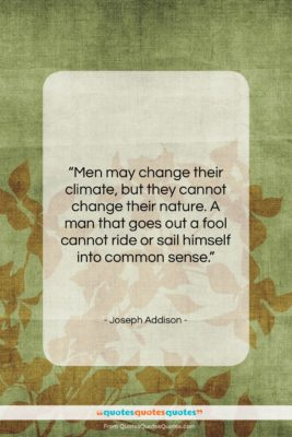 """Joseph Addison quote: """"Men may change their climate, but they…""""- at QuotesQuotesQuotes.com"""