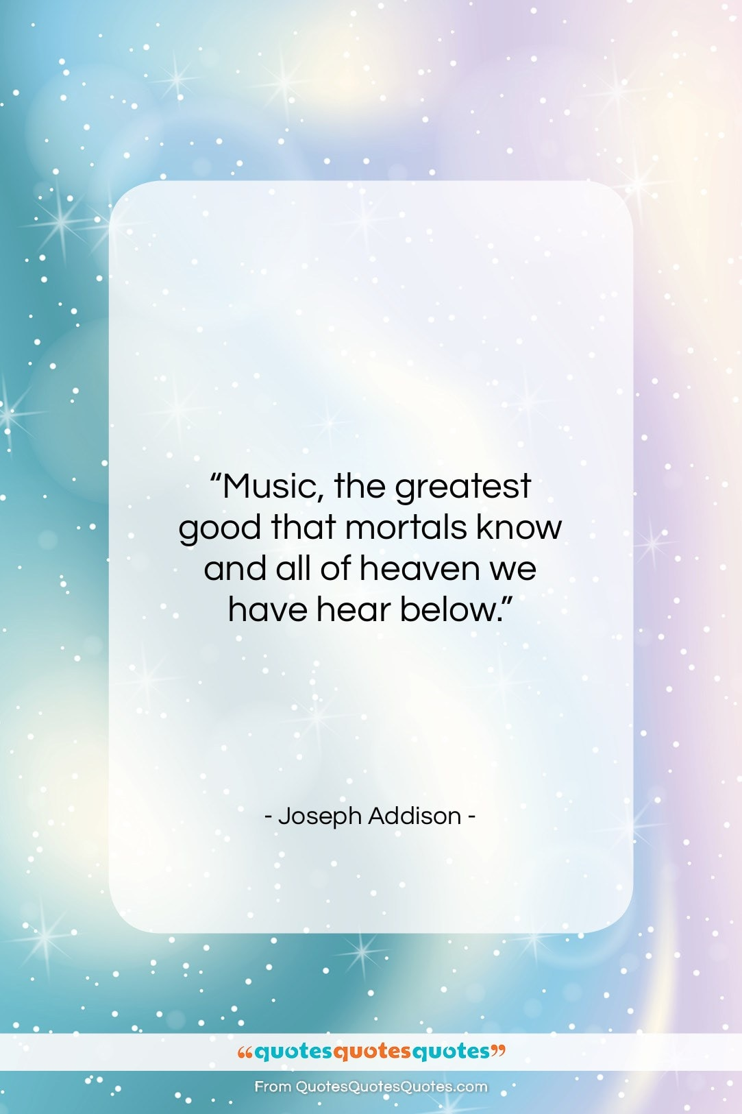 """Joseph Addison quote: """"Music, the greatest good that mortals know…""""- at QuotesQuotesQuotes.com"""