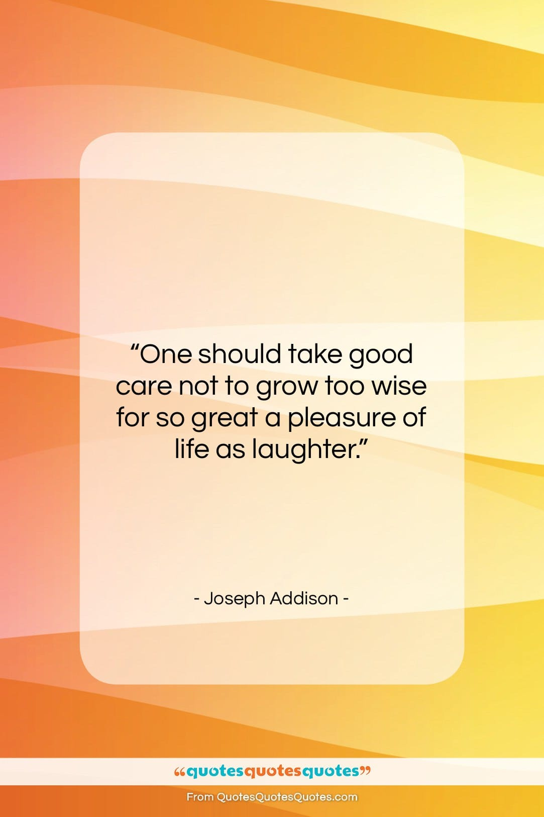 """Joseph Addison quote: """"One should take good care not to…""""- at QuotesQuotesQuotes.com"""
