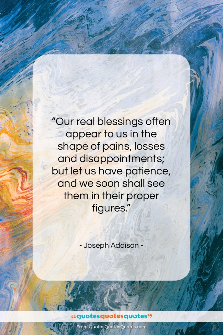 """Joseph Addison quote: """"Our real blessings often appear to us…""""- at QuotesQuotesQuotes.com"""