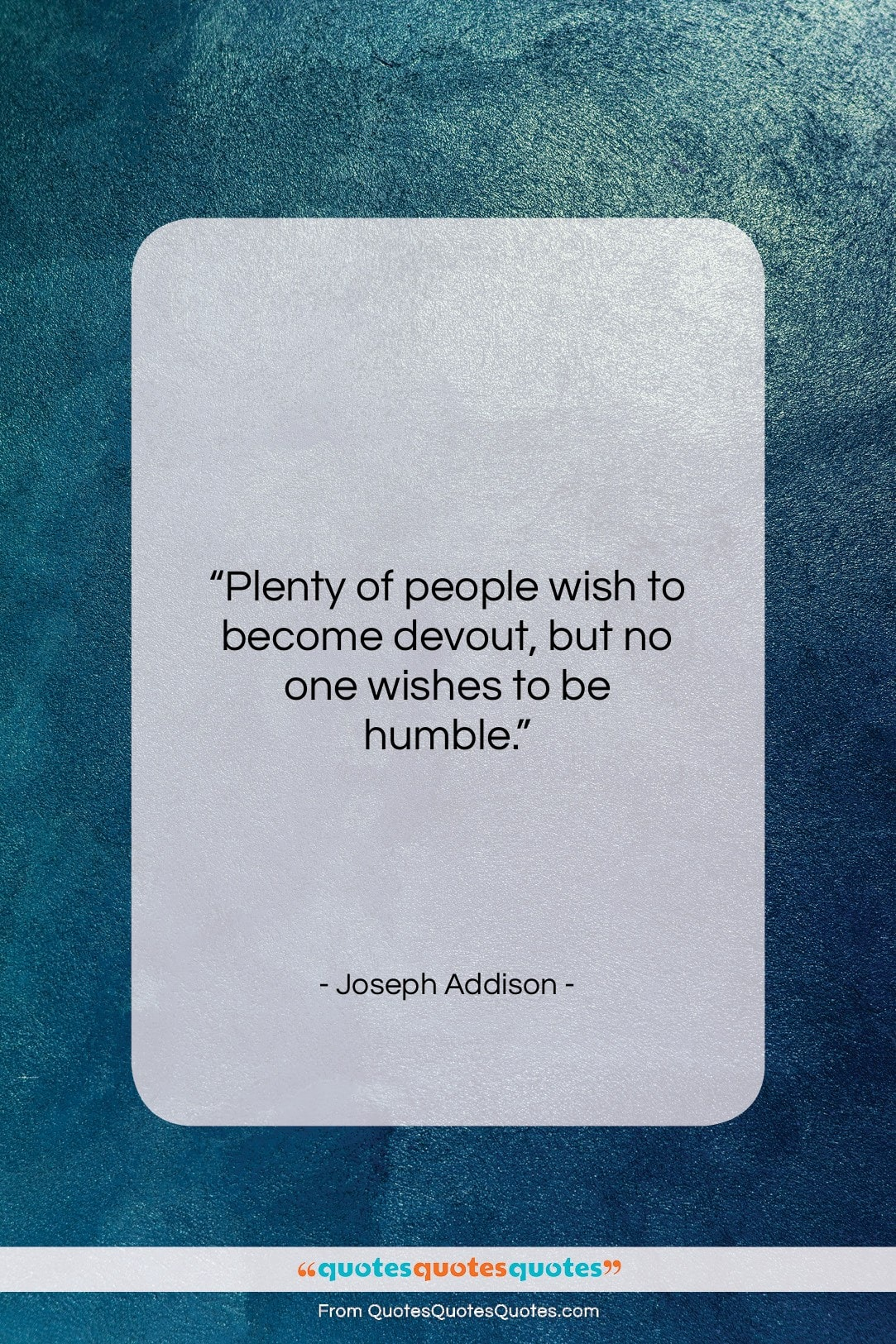 """Joseph Addison quote: """"Plenty of people wish to become devout…""""- at QuotesQuotesQuotes.com"""