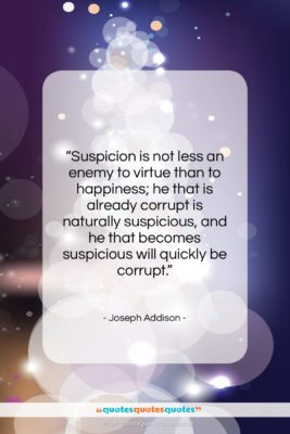 """Joseph Addison quote: """"Suspicion is not less an enemy to…""""- at QuotesQuotesQuotes.com"""