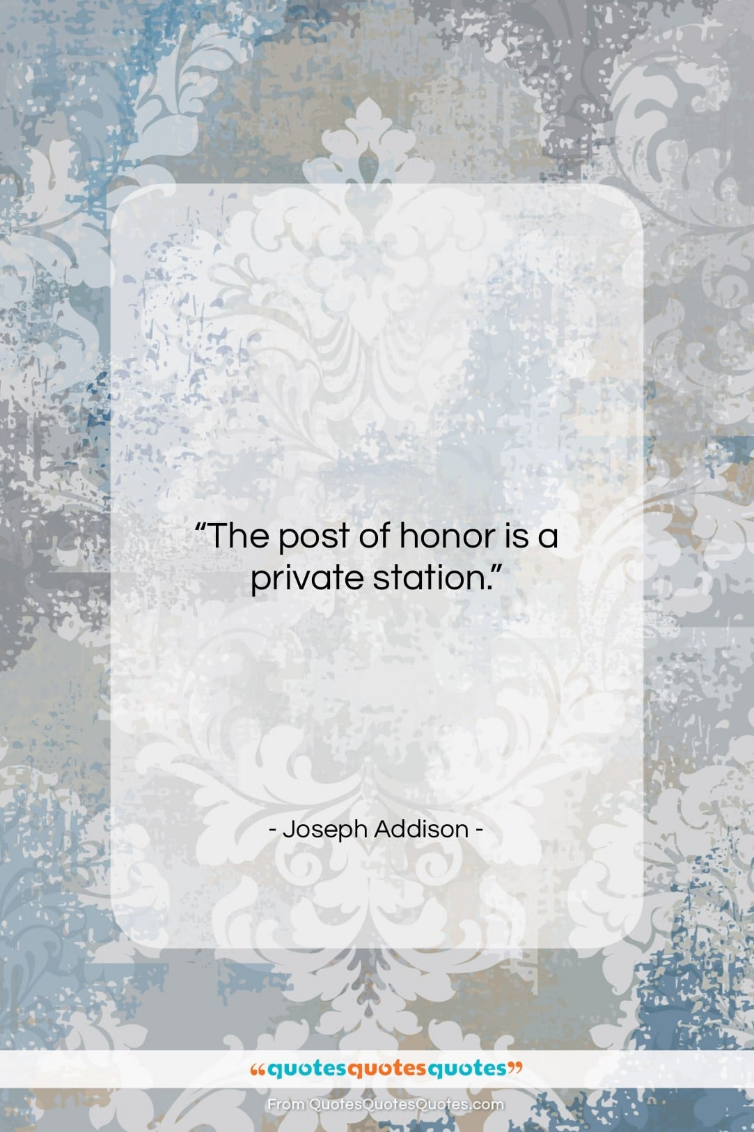 """Joseph Addison quote: """"The post of honor is a private…""""- at QuotesQuotesQuotes.com"""