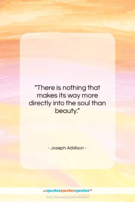"""Joseph Addison quote: """"There is nothing that makes its way…""""- at QuotesQuotesQuotes.com"""