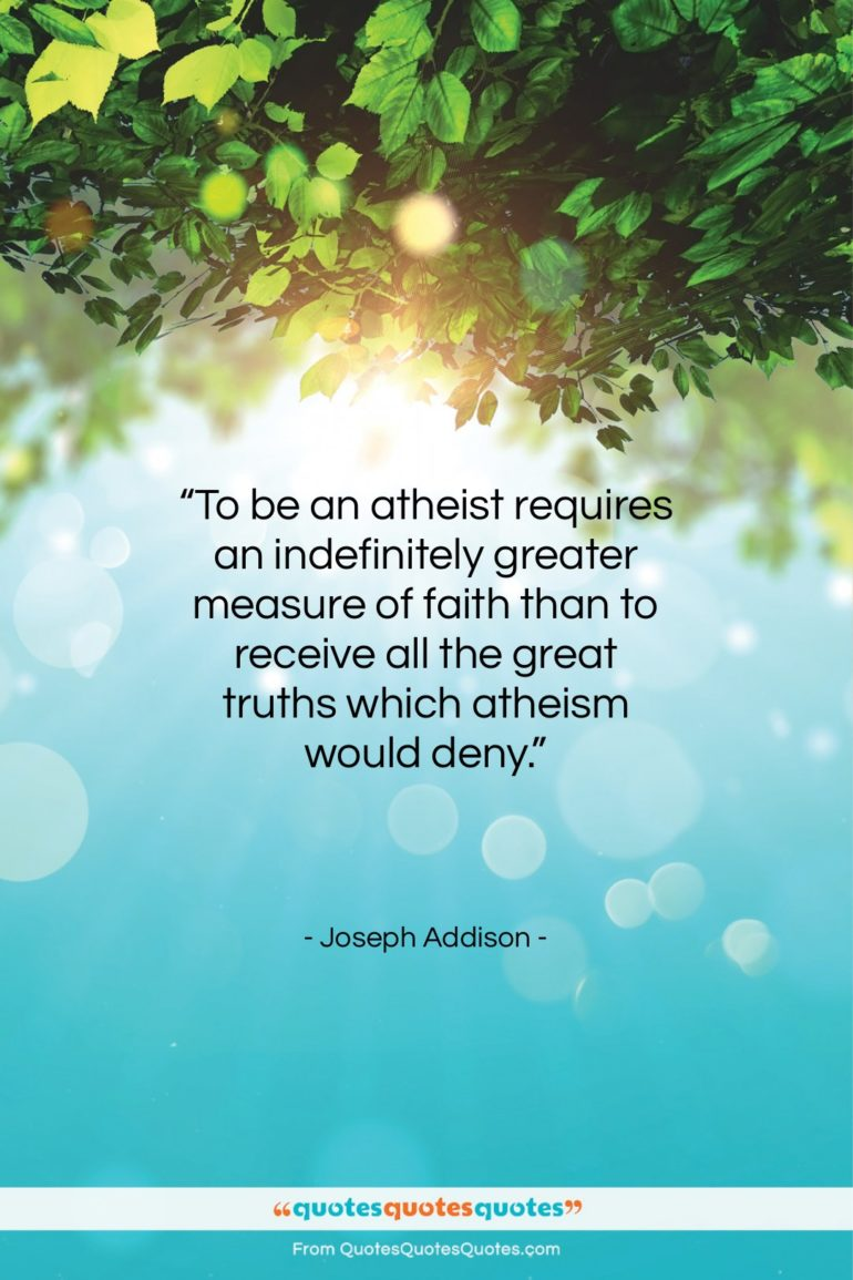 """Joseph Addison quote: """"To be an atheist requires an indefinitely…""""- at QuotesQuotesQuotes.com"""