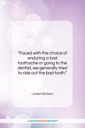 """Joseph Barbera quote: """"Faced with the choice of enduring a…""""- at QuotesQuotesQuotes.com"""