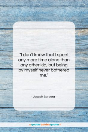 """Joseph Barbera quote: """"I don't know that I spent any…""""- at QuotesQuotesQuotes.com"""