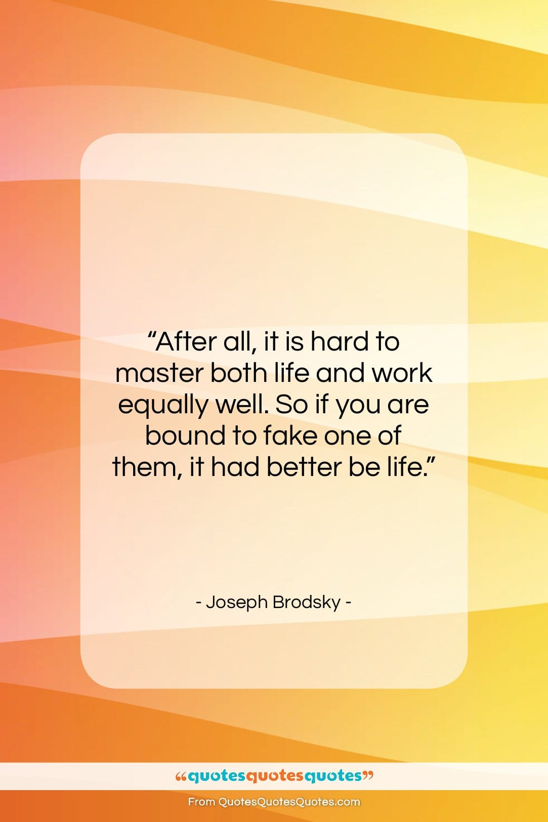 """Joseph Brodsky quote: """"After all, it is hard to master…""""- at QuotesQuotesQuotes.com"""