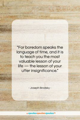"""Joseph Brodsky quote: """"For boredom speaks the language of time,…""""- at QuotesQuotesQuotes.com"""