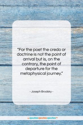 """Joseph Brodsky quote: """"For the poet the credo or doctrine…""""- at QuotesQuotesQuotes.com"""
