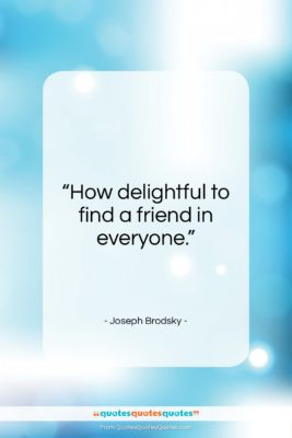 """Joseph Brodsky quote: """"How delightful to find a friend in…""""- at QuotesQuotesQuotes.com"""