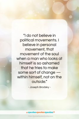 """Joseph Brodsky quote: """"I do not believe in political movements….""""- at QuotesQuotesQuotes.com"""