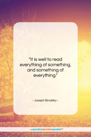 """Joseph Brodsky quote: """"It is well to read everything of…""""- at QuotesQuotesQuotes.com"""