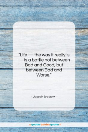 """Joseph Brodsky quote: """"Life — the way it really is…""""- at QuotesQuotesQuotes.com"""