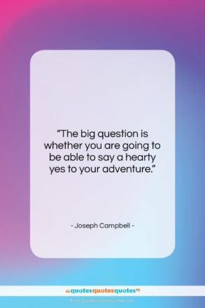 """Joseph Campbell quote: """"The big question is whether you are…""""- at QuotesQuotesQuotes.com"""