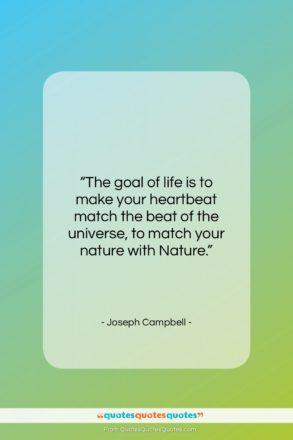"""Joseph Campbell quote: """"The goal of life is to make…""""- at QuotesQuotesQuotes.com"""