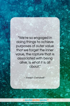 """Joseph Campbell quote: """"We're so engaged in doing things to…""""- at QuotesQuotesQuotes.com"""