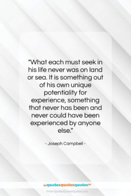 """Joseph Campbell quote: """"What each must seek in his life…""""- at QuotesQuotesQuotes.com"""