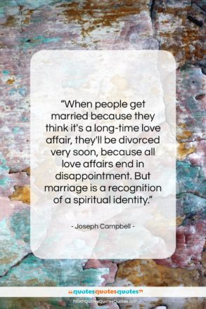 """Joseph Campbell quote: """"When people get married because they think…""""- at QuotesQuotesQuotes.com"""