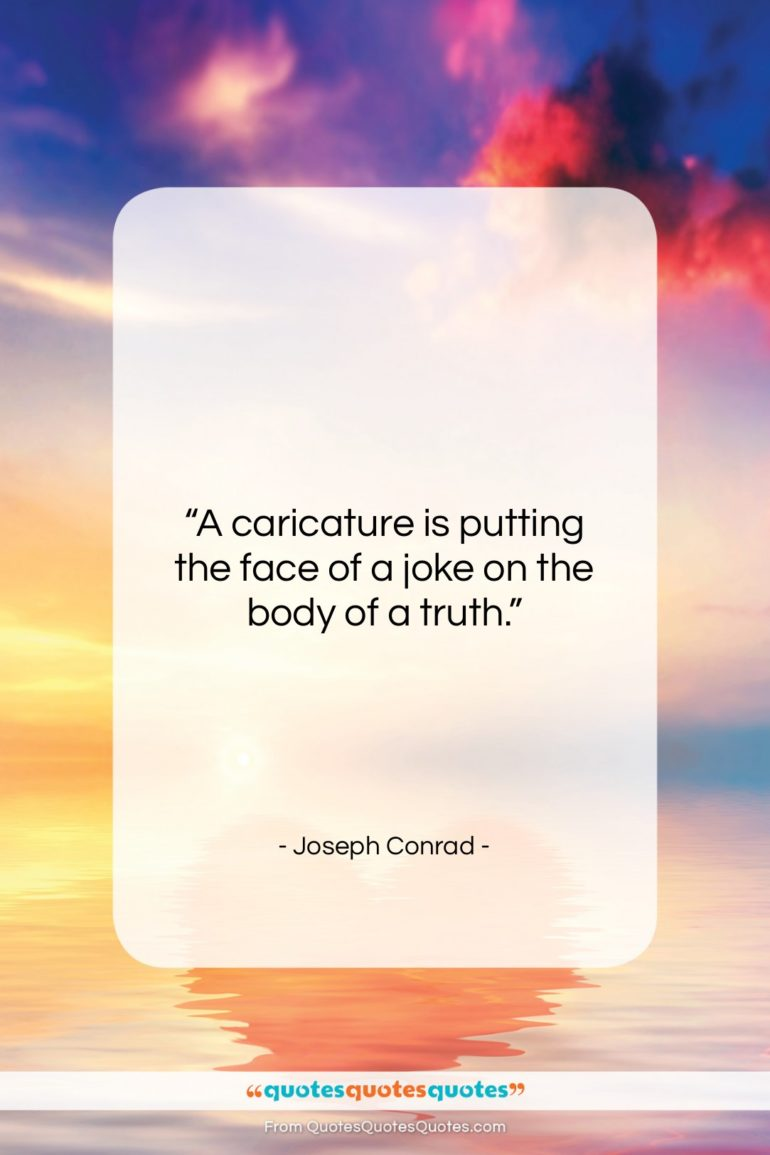 "Joseph Conrad quote: ""A caricature is putting the face of…""- at QuotesQuotesQuotes.com"