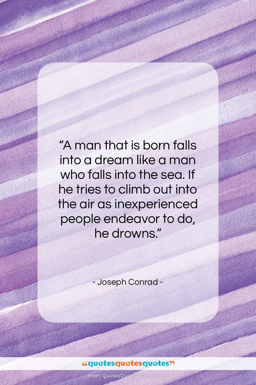 "Joseph Conrad quote: ""A man that is born falls into…""- at QuotesQuotesQuotes.com"