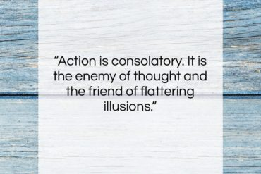 """Joseph Conrad quote: """"Action is consolatory. It is the enemy…""""- at QuotesQuotesQuotes.com"""