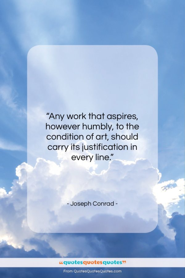 """Joseph Conrad quote: """"Any work that aspires, however humbly, to…""""- at QuotesQuotesQuotes.com"""