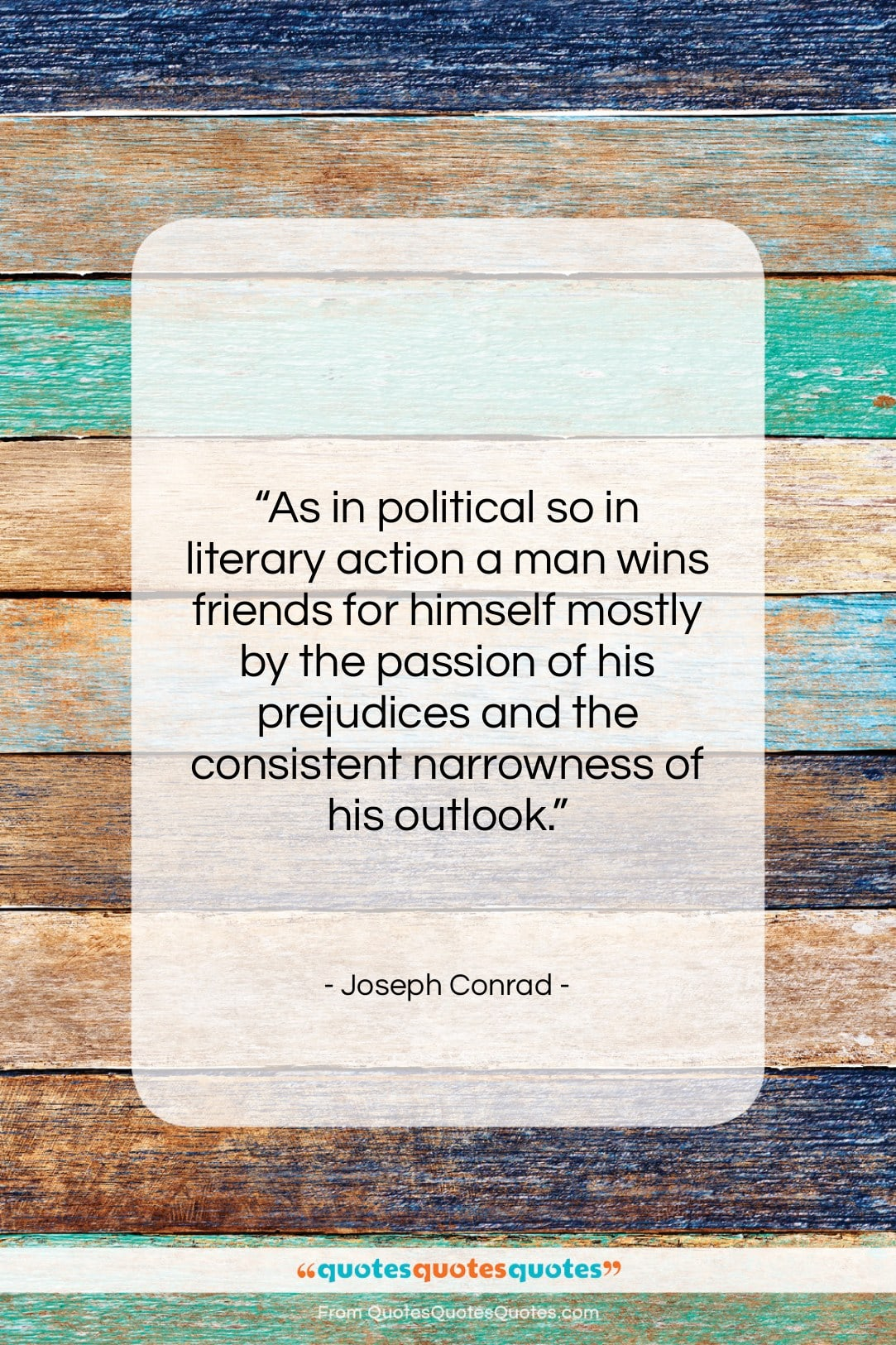 """Joseph Conrad quote: """"As in political so in literary action…""""- at QuotesQuotesQuotes.com"""