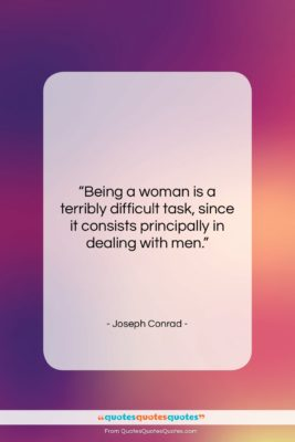 """Joseph Conrad quote: """"Being a woman is a terribly difficult…""""- at QuotesQuotesQuotes.com"""