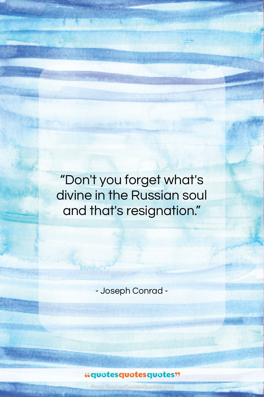 """Joseph Conrad quote: """"Don't you forget what's divine in the…""""- at QuotesQuotesQuotes.com"""