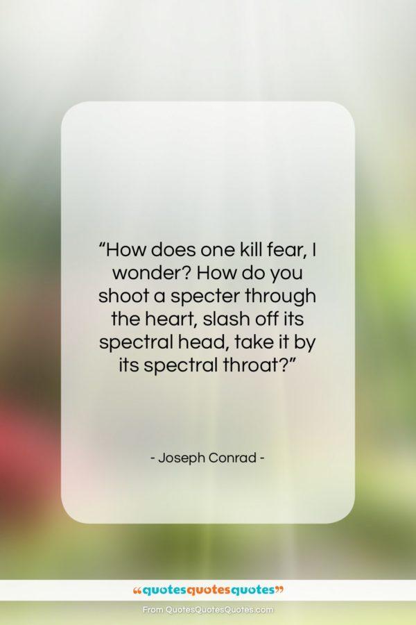 "Joseph Conrad quote: ""How does one kill fear, I wonder?…""- at QuotesQuotesQuotes.com"