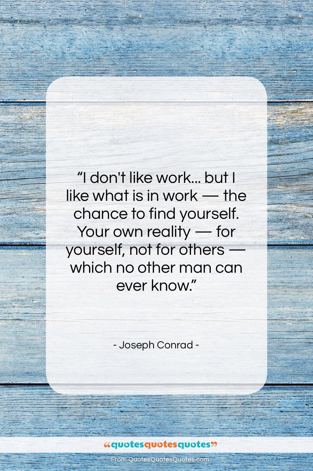 "Joseph Conrad quote: ""I don't like work… but I like…""- at QuotesQuotesQuotes.com"