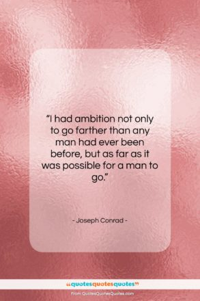 """Joseph Conrad quote: """"I had ambition not only to go…""""- at QuotesQuotesQuotes.com"""