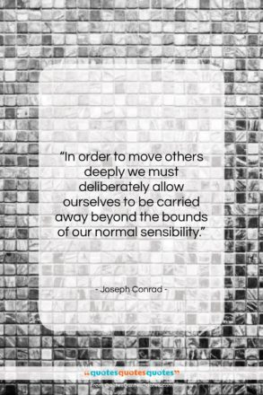 """Joseph Conrad quote: """"In order to move others deeply we…""""- at QuotesQuotesQuotes.com"""