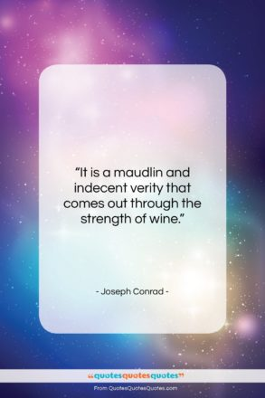 """Joseph Conrad quote: """"It is a maudlin and indecent verity…""""- at QuotesQuotesQuotes.com"""