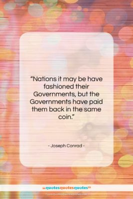 "Joseph Conrad quote: ""Nations it may be have fashioned their…""- at QuotesQuotesQuotes.com"