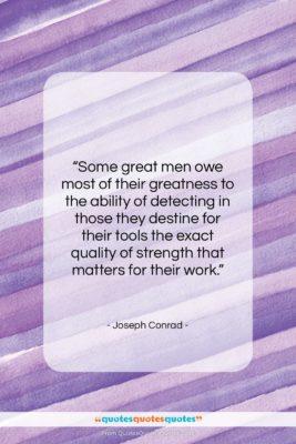 "Joseph Conrad quote: ""Some great men owe most of their…""- at QuotesQuotesQuotes.com"