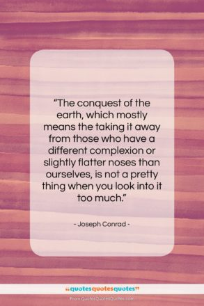 """Joseph Conrad quote: """"The conquest of the earth, which mostly…""""- at QuotesQuotesQuotes.com"""