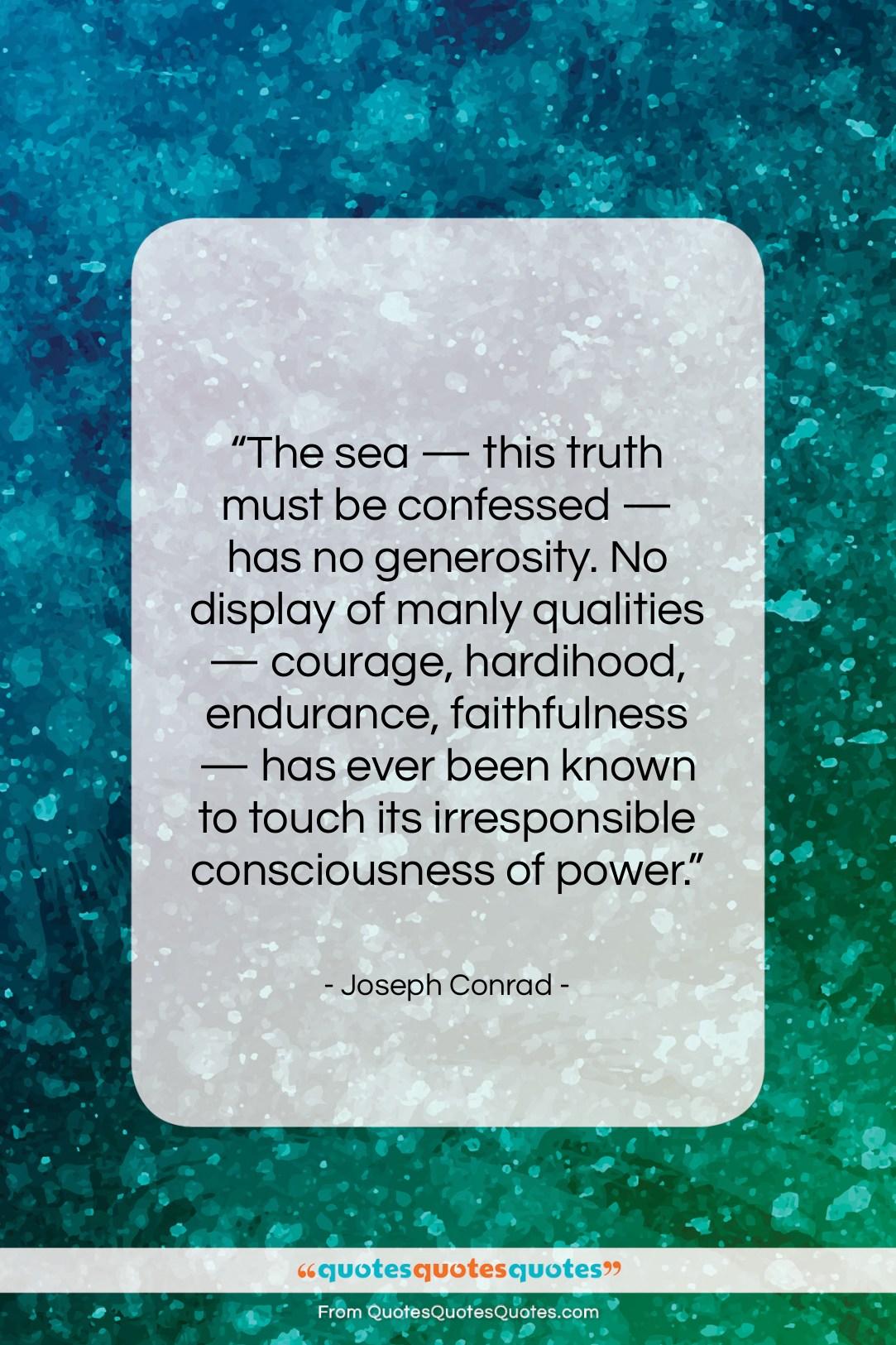 "Joseph Conrad quote: ""The sea — this truth must be…""- at QuotesQuotesQuotes.com"