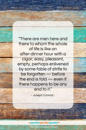 """Joseph Conrad quote: """"There are men here and there to…""""- at QuotesQuotesQuotes.com"""